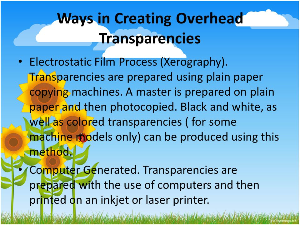 Ways in Creating Overhead Transparencies Electrostatic Film Process (Xerography).