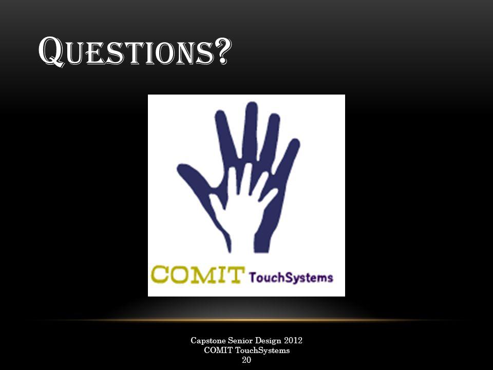 Q UESTIONS ? Capstone Senior Design 2012 COMIT TouchSystems 20