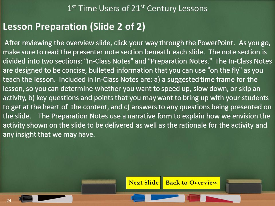 24 1 st Time Users of 21 st Century Lessons After reviewing the overview slide, click your way through the PowerPoint.