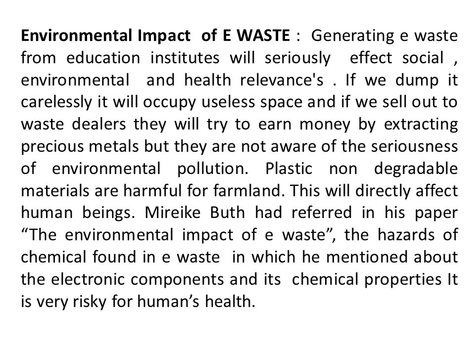 Environmental Impact of E WASTE : Generating e waste from education institutes will seriously effect social, environmental and health relevance s.