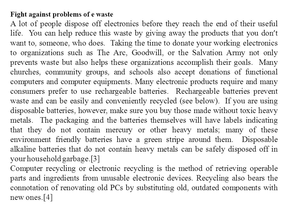 Fight against problems of e waste A lot of people dispose off electronics before they reach the end of their useful life.