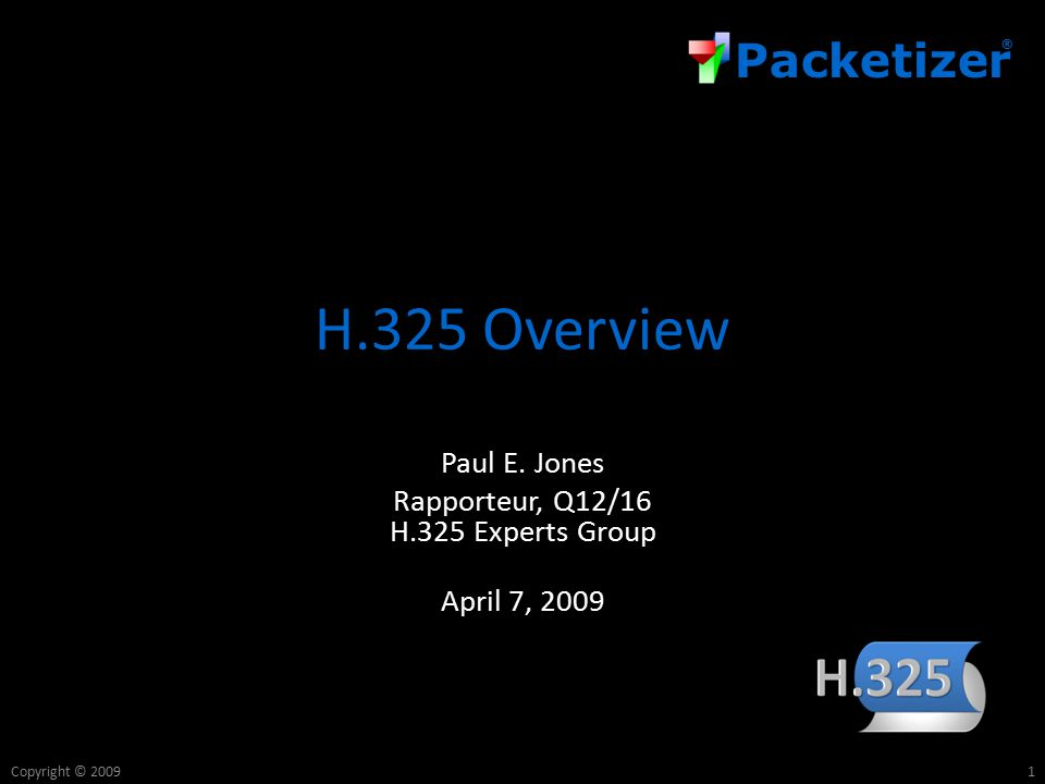 Packetizer ® Copyright © 2009 H.325 Overview Paul E.