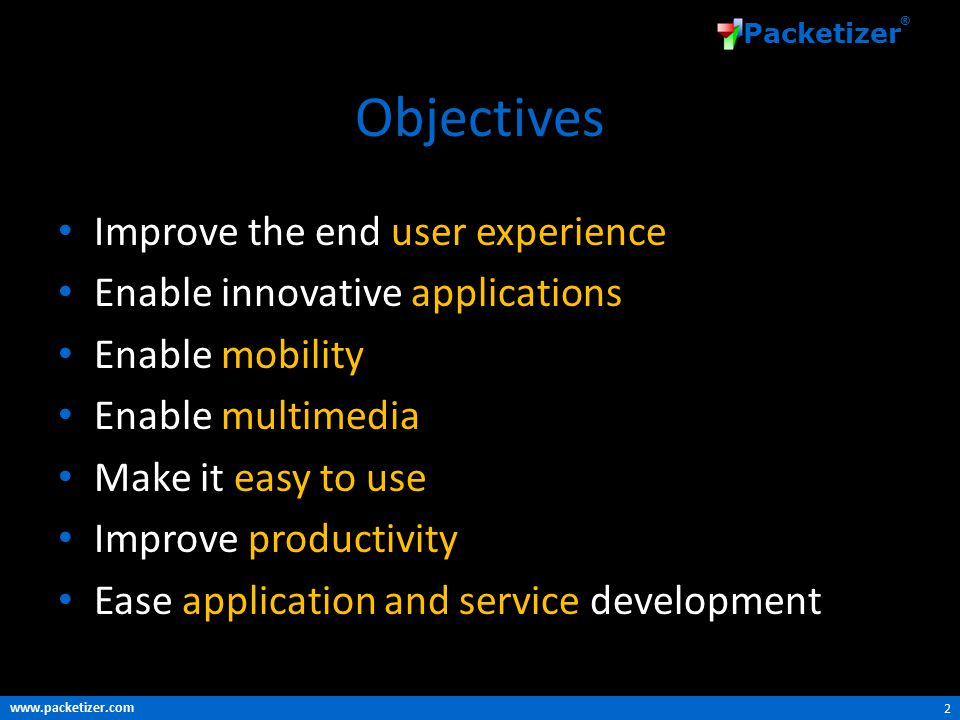 www.packetizer.com Packetizer ® Objectives Improve the end user experience Enable innovative applications Enable mobility Enable multimedia Make it easy to use Improve productivity Ease application and service development 2
