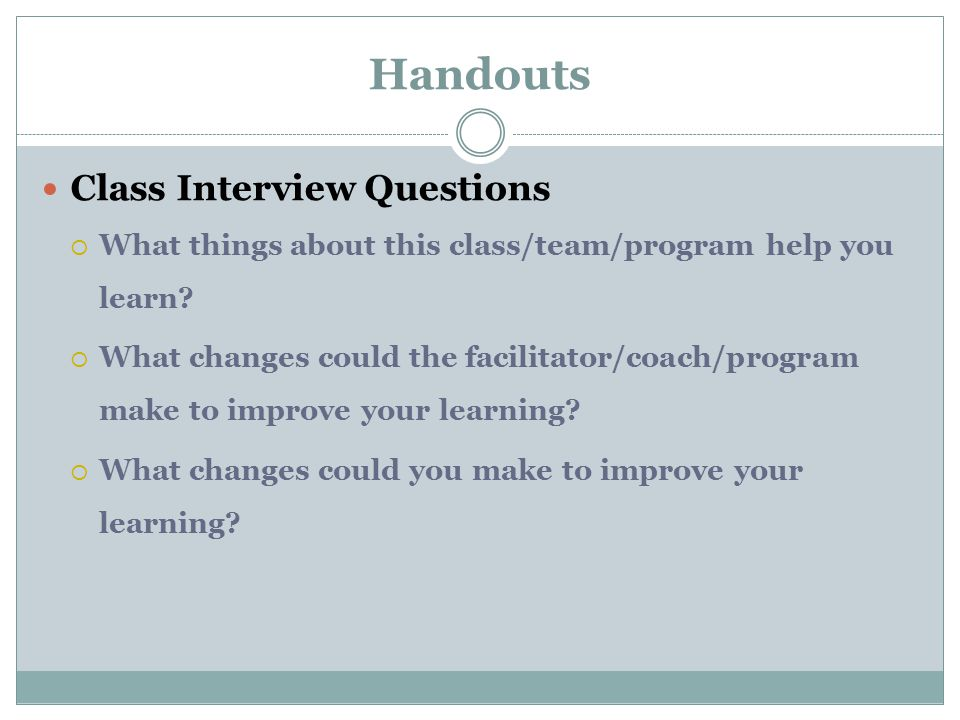 Handouts Class Interview Questions  What things about this class/team/program help you learn.