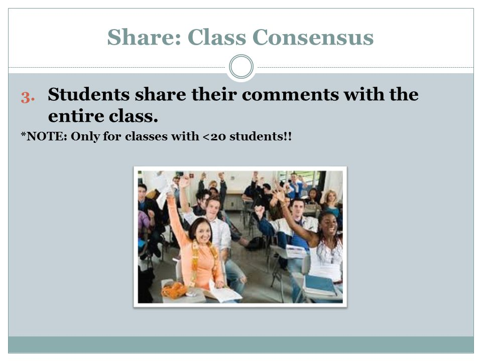 Share: Class Consensus 3. Students share their comments with the entire class.