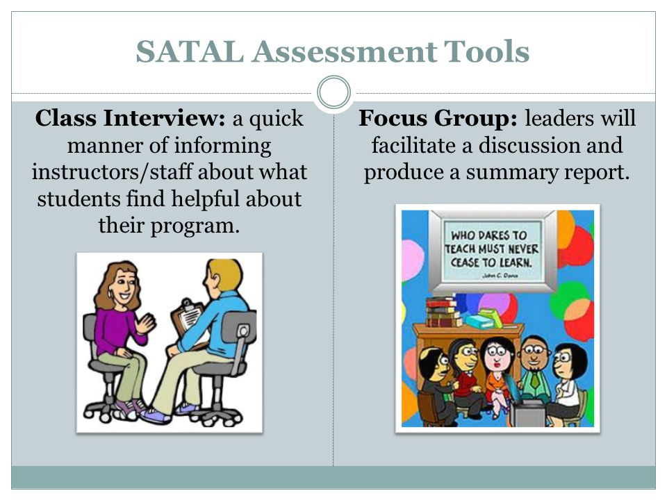 SATAL Assessment Tools Class Interview: a quick manner of informing instructors/staff about what students find helpful about their program.