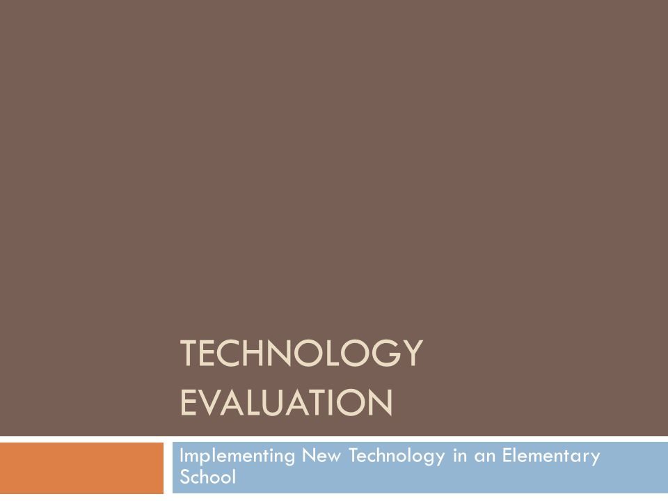 TECHNOLOGY EVALUATION Implementing New Technology in an Elementary School