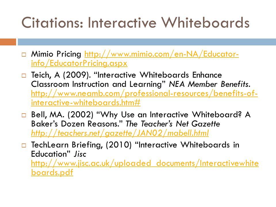 Citations: Interactive Whiteboards  Mimio Pricing http://www.mimio.com/en-NA/Educator- info/EducatorPricing.aspxhttp://www.mimio.com/en-NA/Educator- info/EducatorPricing.aspx  Teich, A (2009).