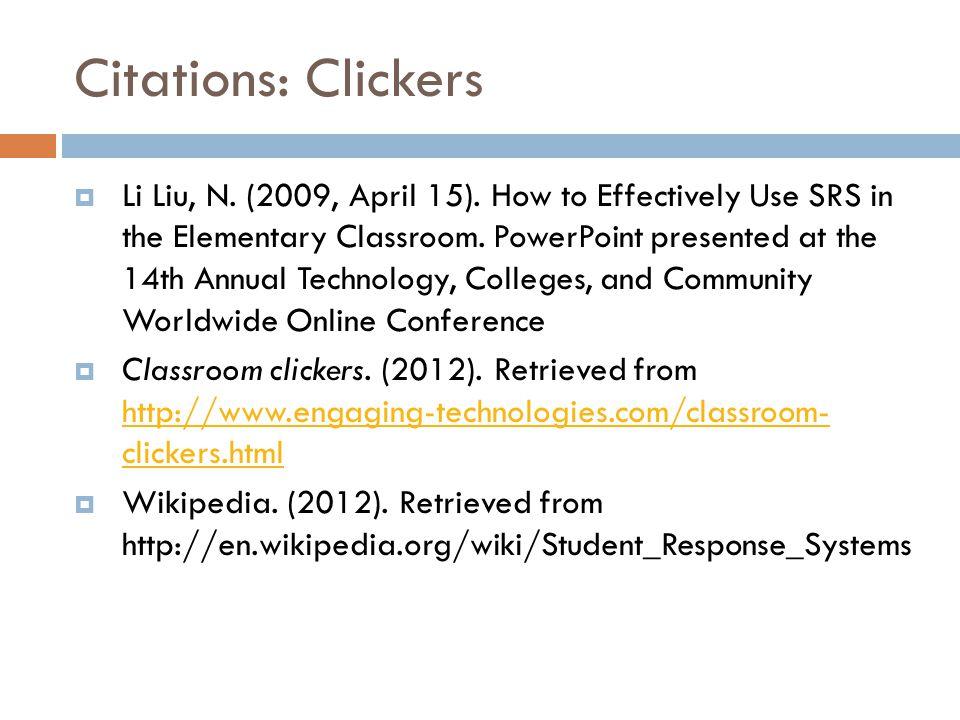 Citations: Clickers  Li Liu, N.(2009, April 15).