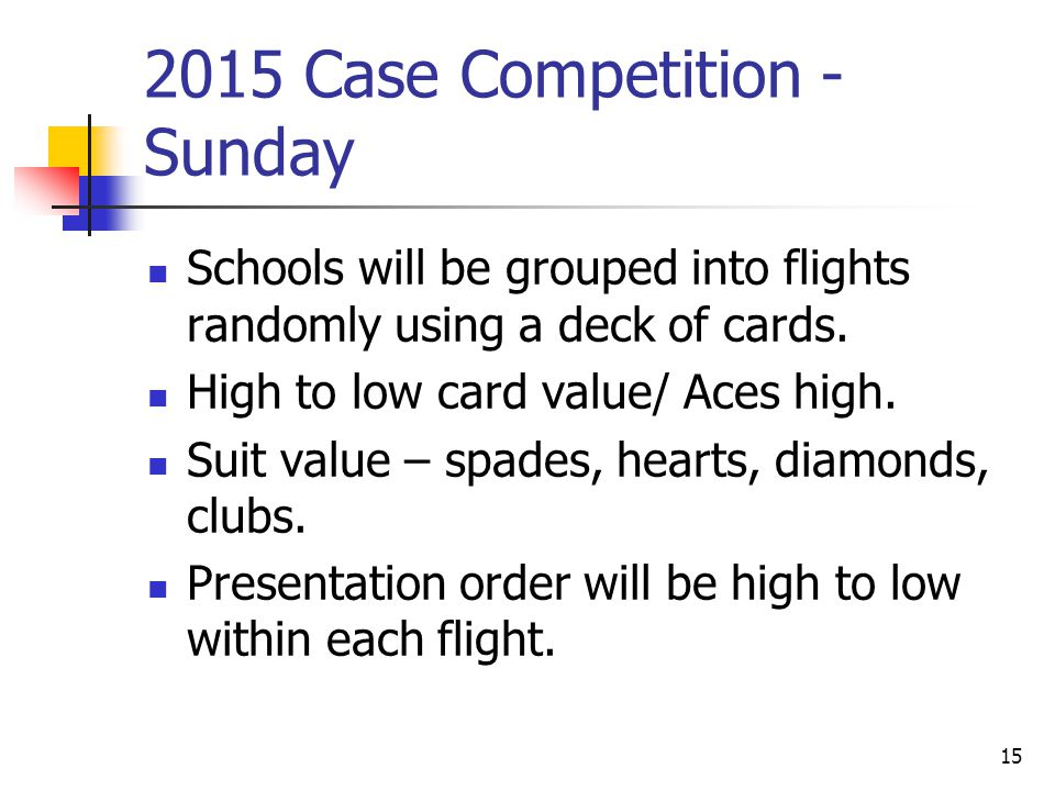 2015 Case Competition - Sunday Schools will be grouped into flights randomly using a deck of cards.