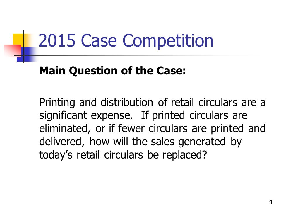 2015 Case Competition Main Question of the Case: Printing and distribution of retail circulars are a significant expense.