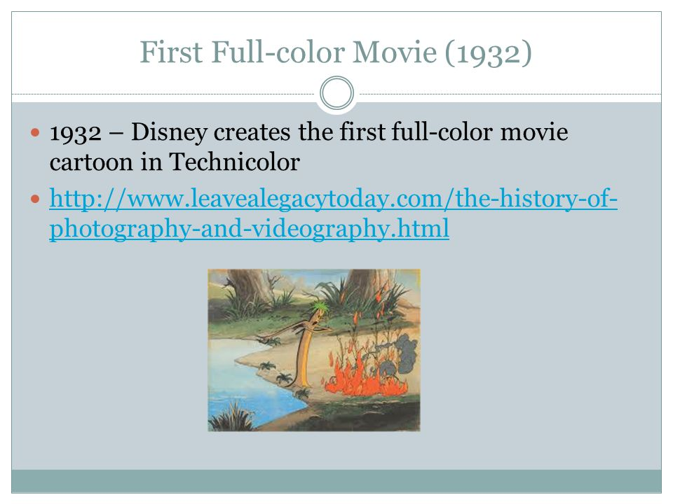 First Full-color Movie (1932) 1932 – Disney creates the first full-color movie cartoon in Technicolor http://www.leavealegacytoday.com/the-history-of-