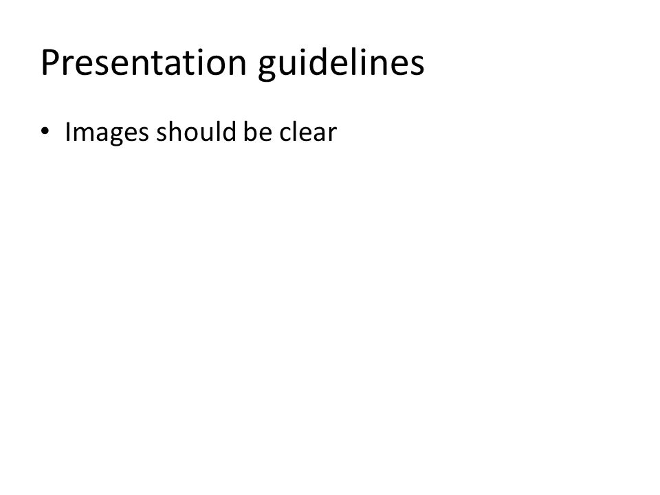 Presentation guidelines Images should be clear