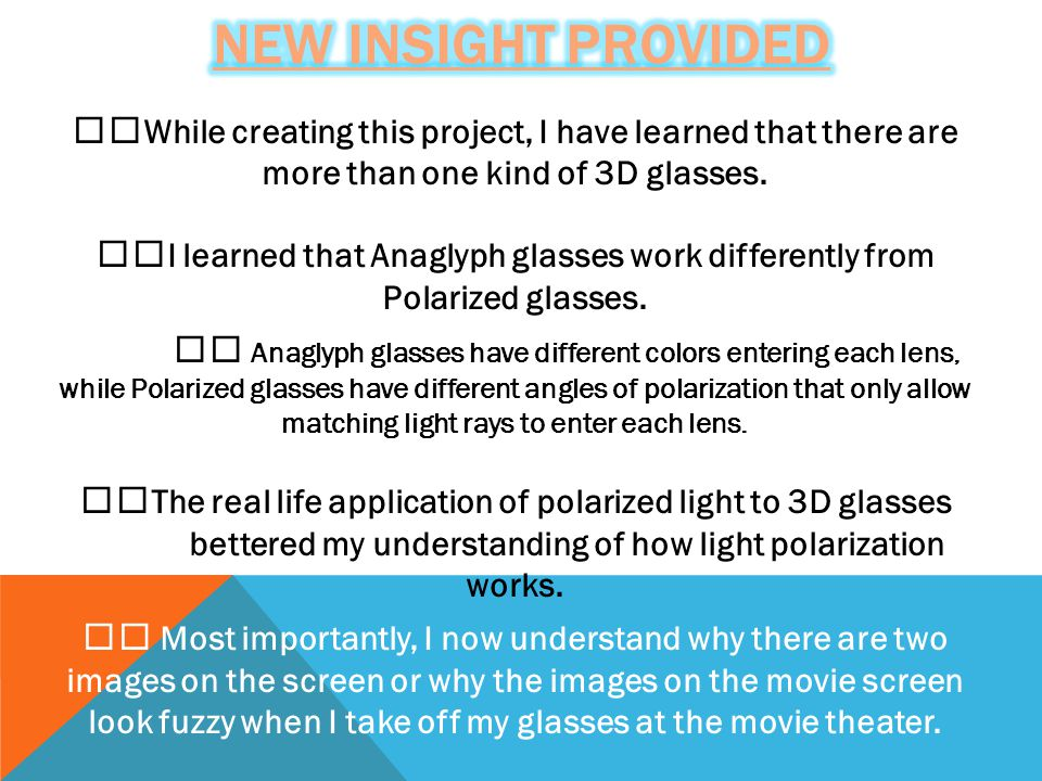 While creating this project, I have learned that there are more than one kind of 3D glasses. I learned that Anaglyph glasses work differently from Pol