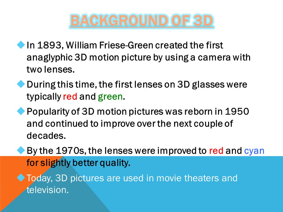  In 1893, William Friese-Green created the first anaglyphic 3D motion picture by using a camera with two lenses.