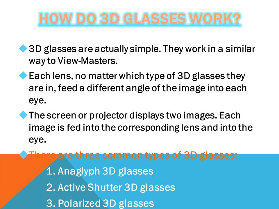  3D glasses are actually simple. They work in a similar way to View-Masters.