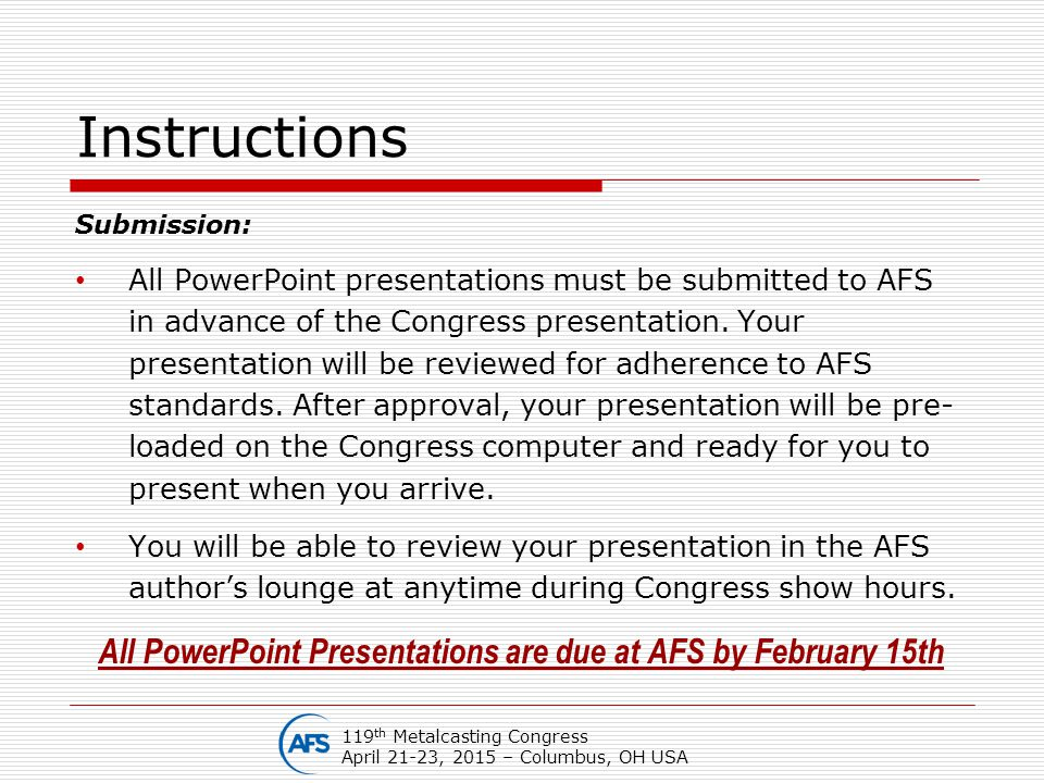 Instructions Submission: All PowerPoint presentations must be submitted to AFS in advance of the Congress presentation. Your presentation will be revi
