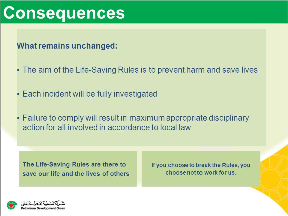 Consequences If you choose to break the Rules, you choose not to work for us. The Life-Saving Rules are there to save our life and the lives of others