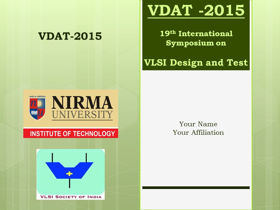 VDAT -2015 19 th International Symposium on VLSI Design and Test VDAT-2015 Your Name Your Affiliation