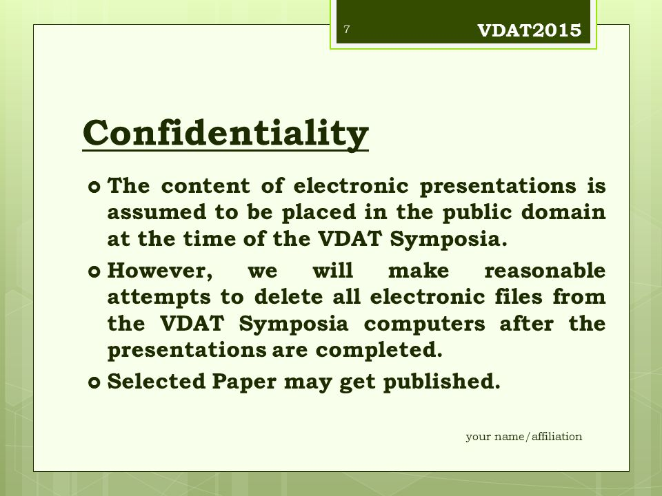 Confidentiality  The content of electronic presentations is assumed to be placed in the public domain at the time of the VDAT Symposia.