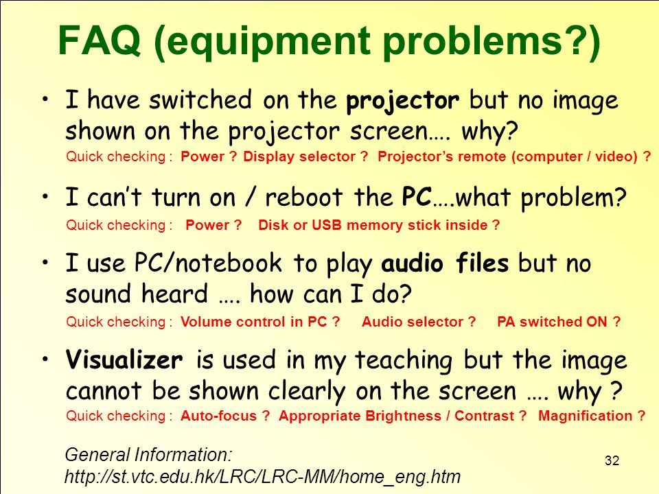 FAQ (equipment problems ) General Information: http://st.vtc.edu.hk/LRC/LRC-MM/home_eng.htm I have switched on the projector but no image shown on the projector screen….