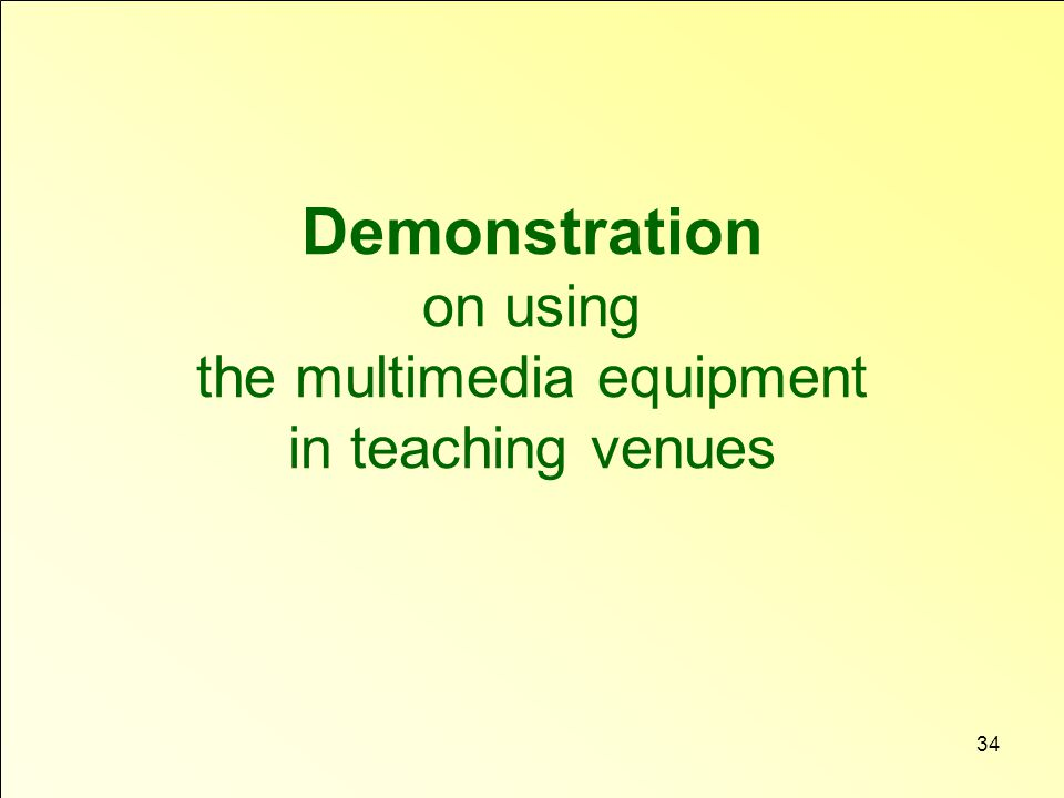34 Demonstration on using the multimedia equipment in teaching venues