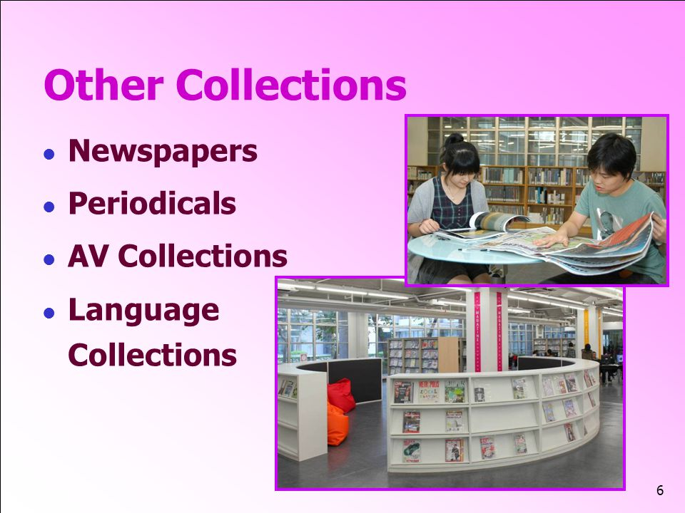6 Other Collections Newspapers Periodicals AV Collections Language Collections