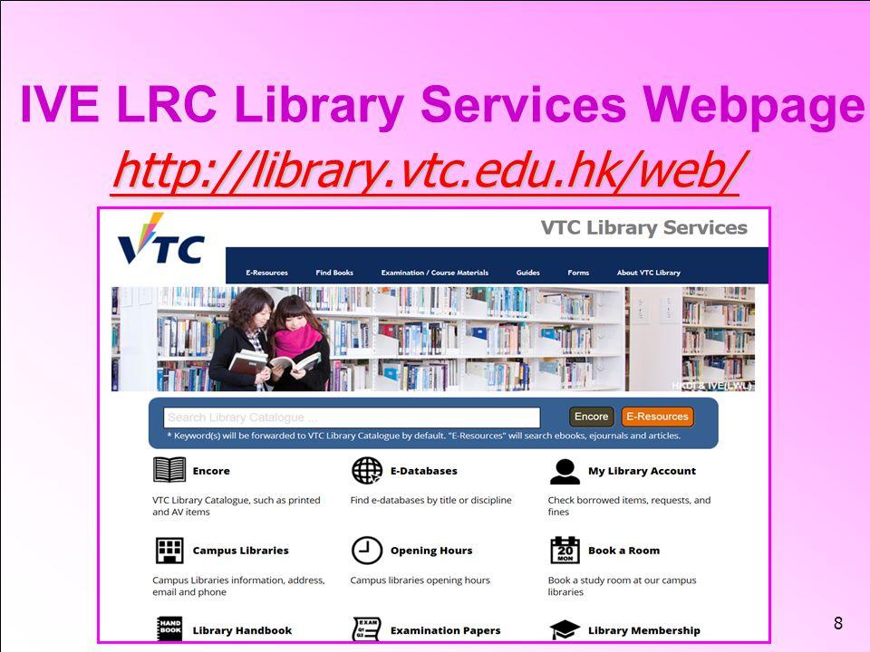 8 http://library.vtc.edu.hkhttp://library.vtc.edu.hk/web/ http://library.vtc.edu.hk IVE LRC Library Services Webpage