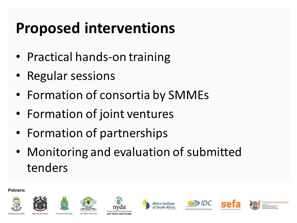 Proposed interventions 3 Practical hands-on training Regular sessions Formation of consortia by SMMEs Formation of joint ventures Formation of partnerships Monitoring and evaluation of submitted tenders