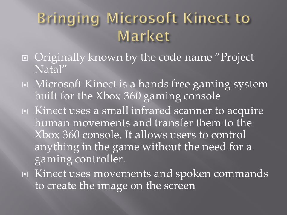 " Originally known by the code name ""Project Natal""  Microsoft Kinect is a hands free gaming system built for the Xbox 360 gaming console  Kinect us"