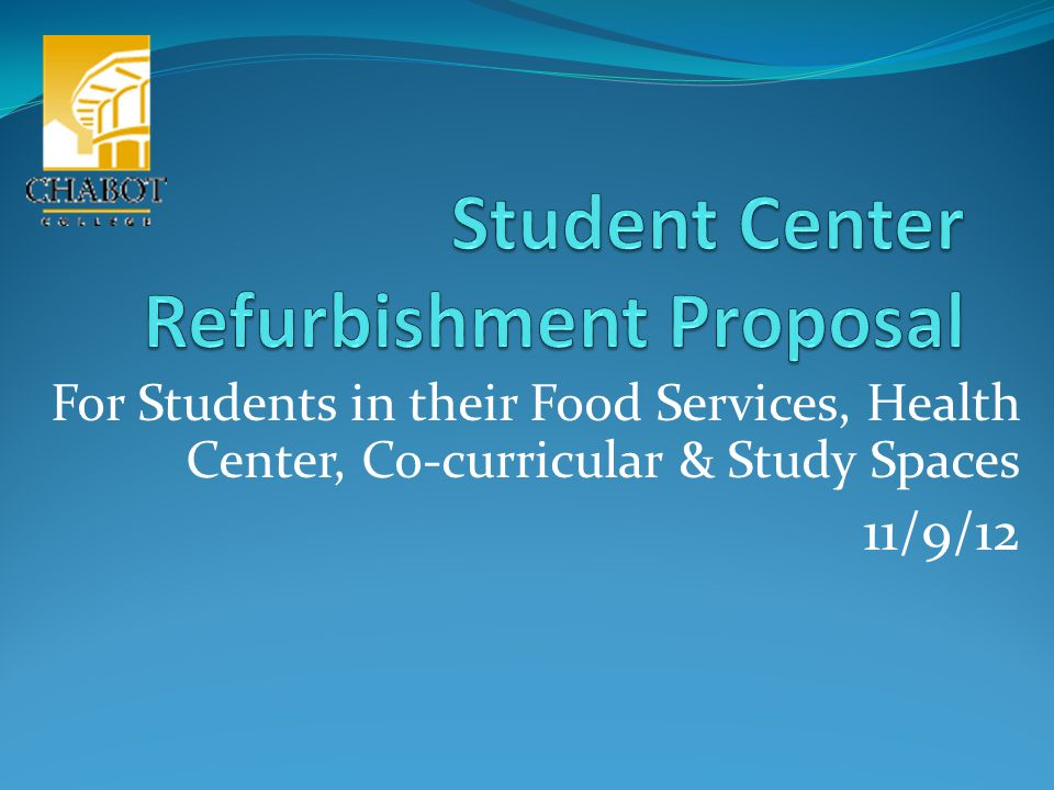 For Students in their Food Services, Health Center, Co-curricular & Study Spaces 11/9/12