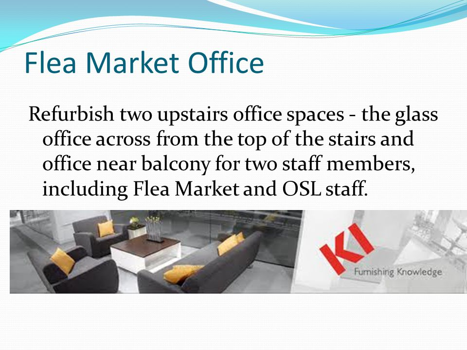 Flea Market Office Refurbish two upstairs office spaces - the glass office across from the top of the stairs and office near balcony for two staff members, including Flea Market and OSL staff.
