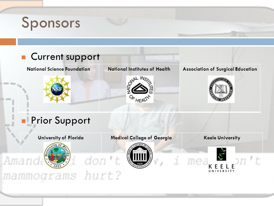 Sponsors Current support Prior Support National Science FoundationNational Institutes of HealthAssociation of Surgical Education University of FloridaMedical College of GeorgiaKeele University