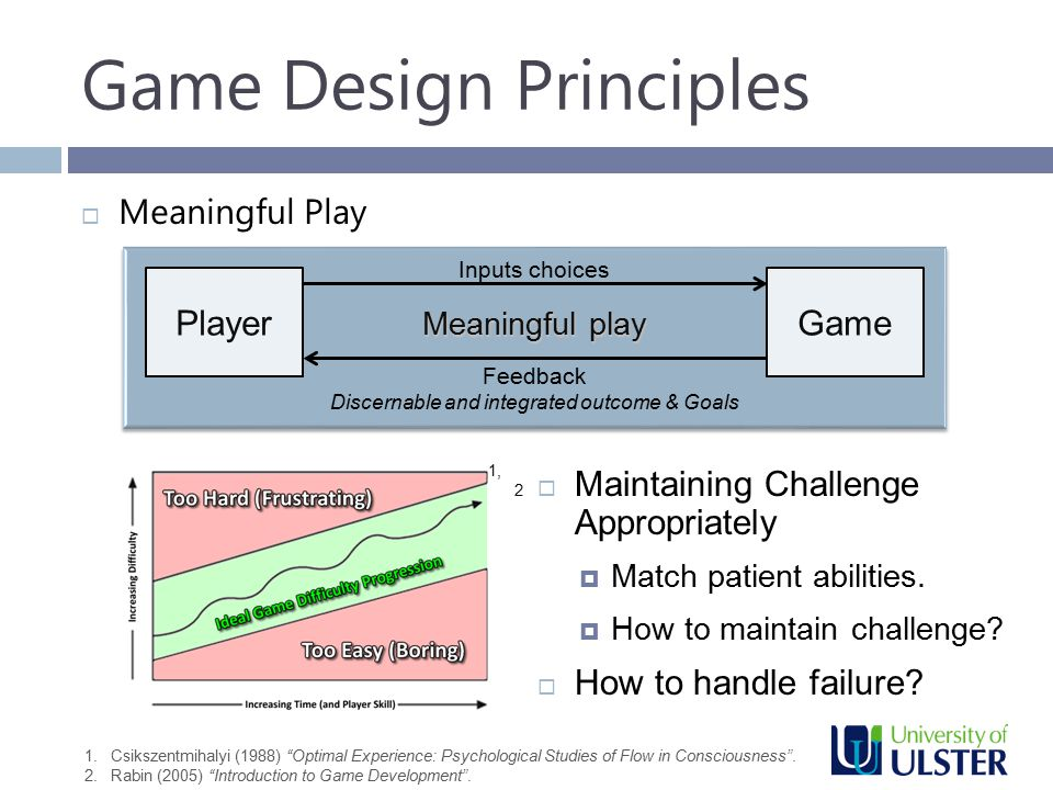 Game Design Principles  Meaningful Play Inputs choices Discernable and integrated outcome & Goals PlayerGame Meaningful play Feedback  Maintaining Challenge Appropriately  Match patient abilities.
