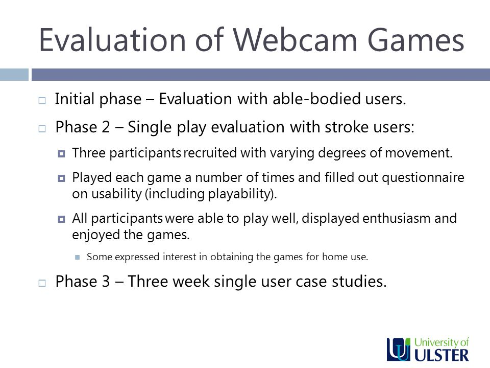 Evaluation of Webcam Games  Initial phase – Evaluation with able-bodied users.