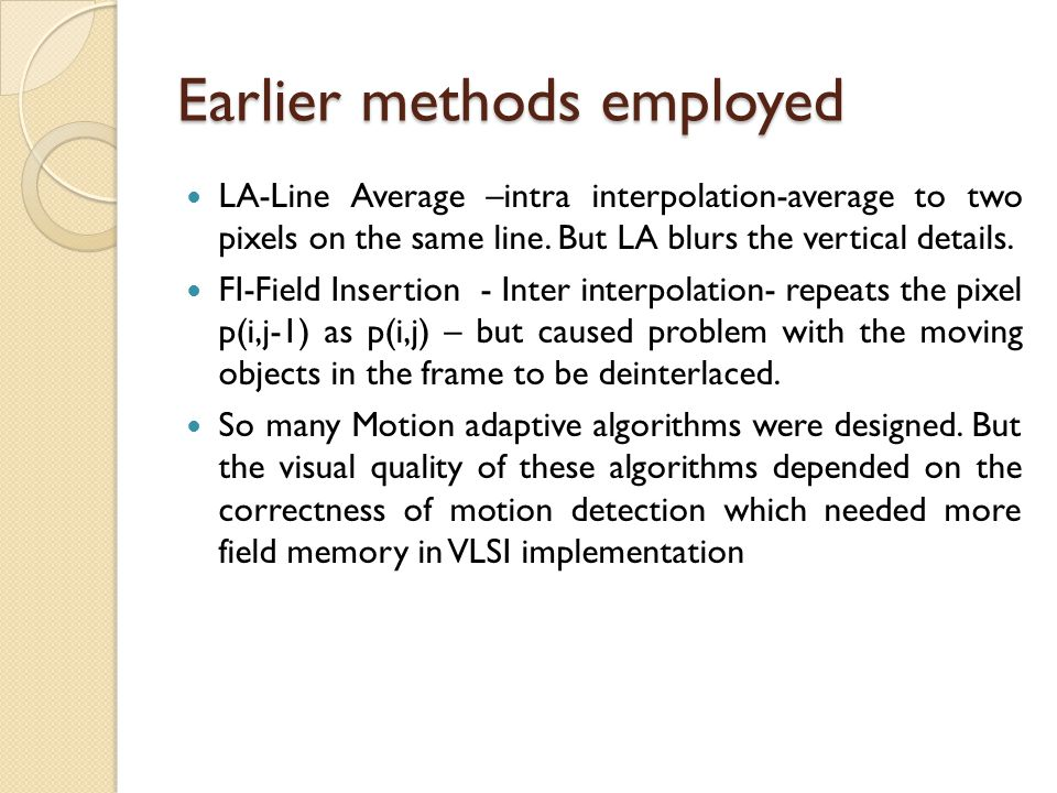 Earlier methods employed LA-Line Average –intra interpolation-average to two pixels on the same line. But LA blurs the vertical details. FI-Field Inse