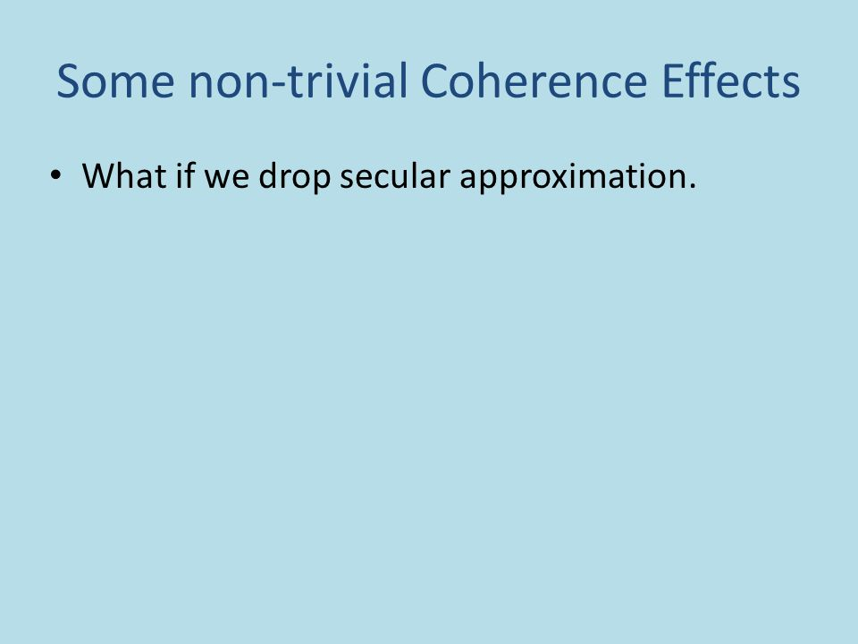 Some non-trivial Coherence Effects What if we drop secular approximation.