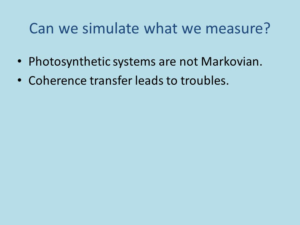 Can we simulate what we measure. Photosynthetic systems are not Markovian.