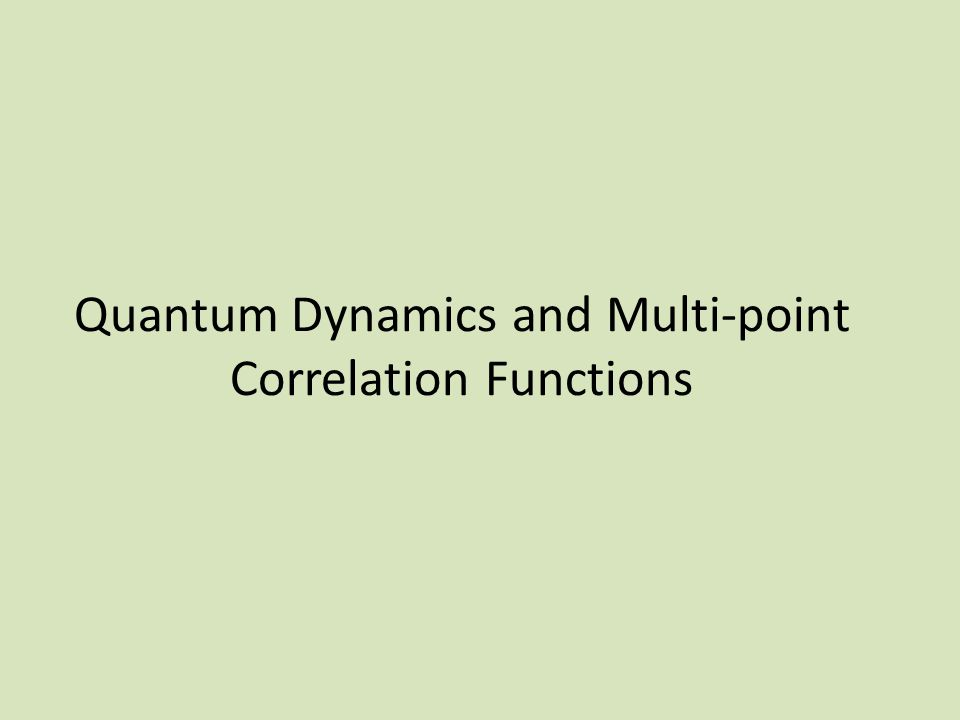 Quantum Dynamics and Multi-point Correlation Functions