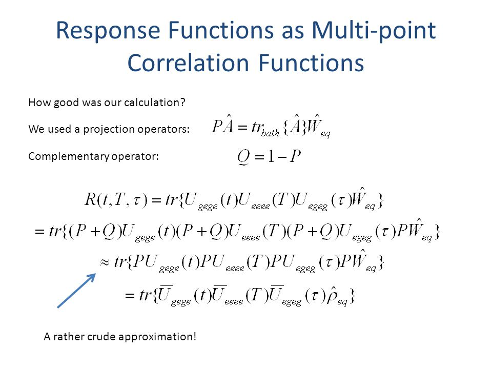 Response Functions as Multi-point Correlation Functions How good was our calculation.