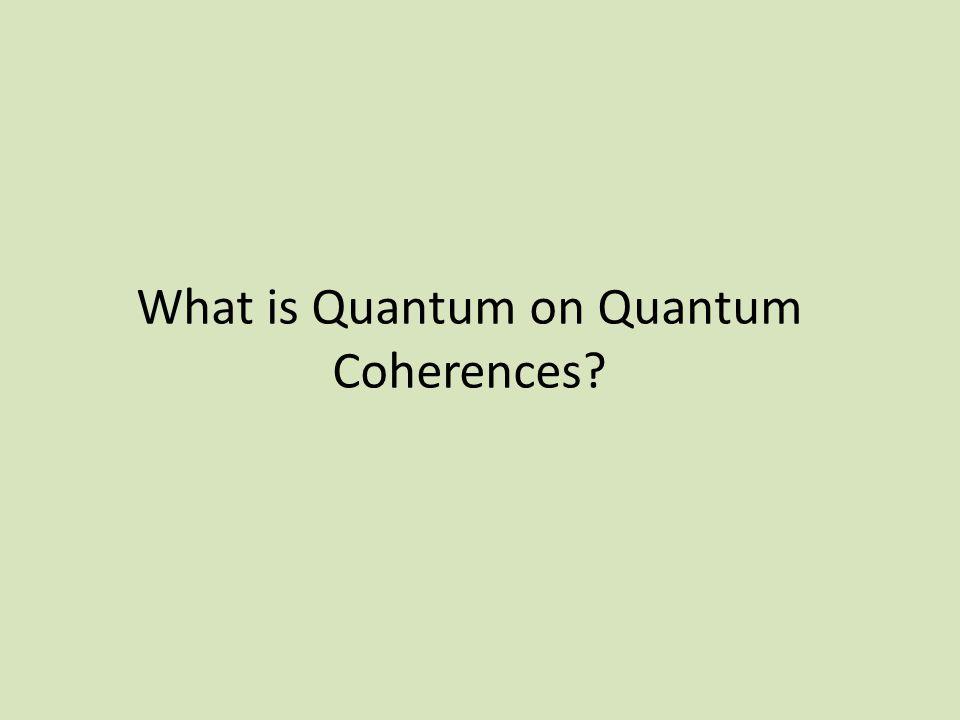 What is Quantum on Quantum Coherences?