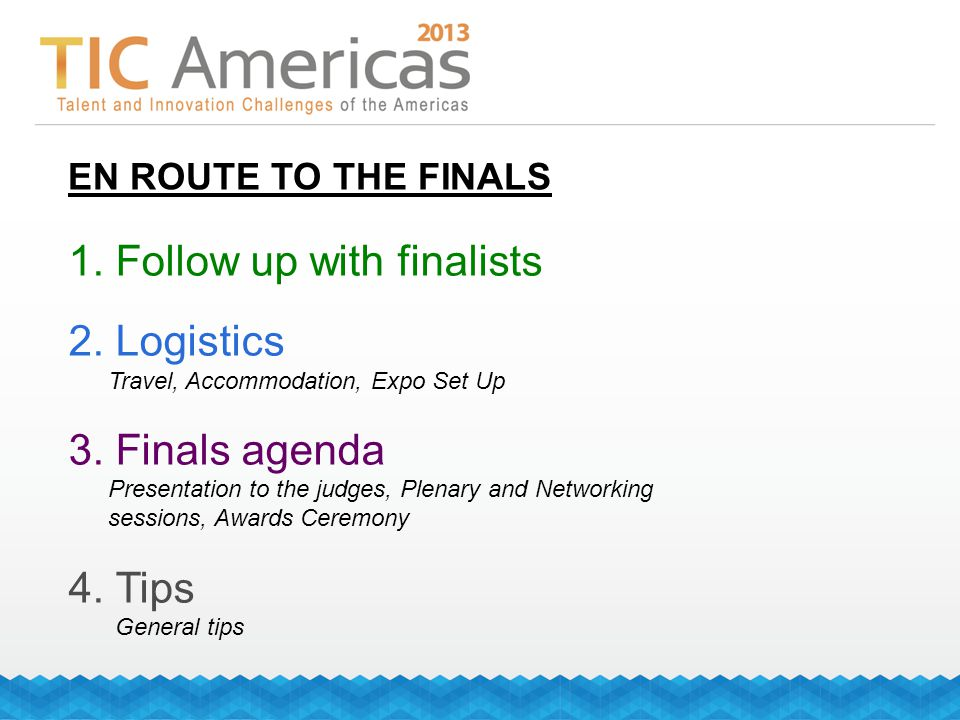 EN ROUTE TO THE FINALS 1. Follow up with finalists 2.