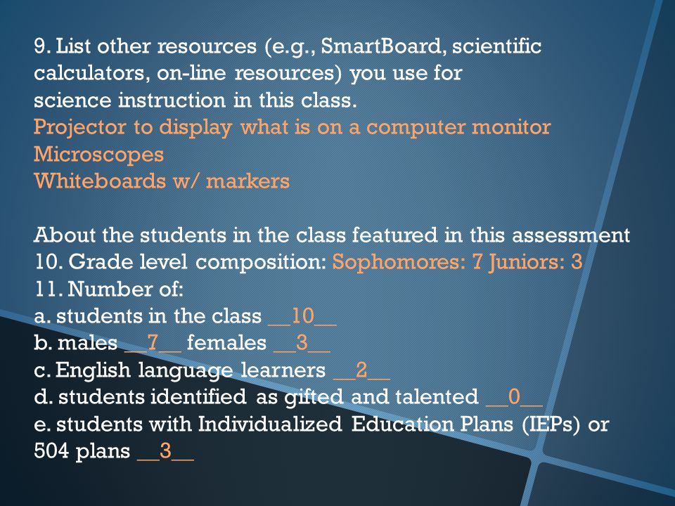 9. List other resources (e.g., SmartBoard, scientific calculators, on-line resources) you use for science instruction in this class. Projector to disp
