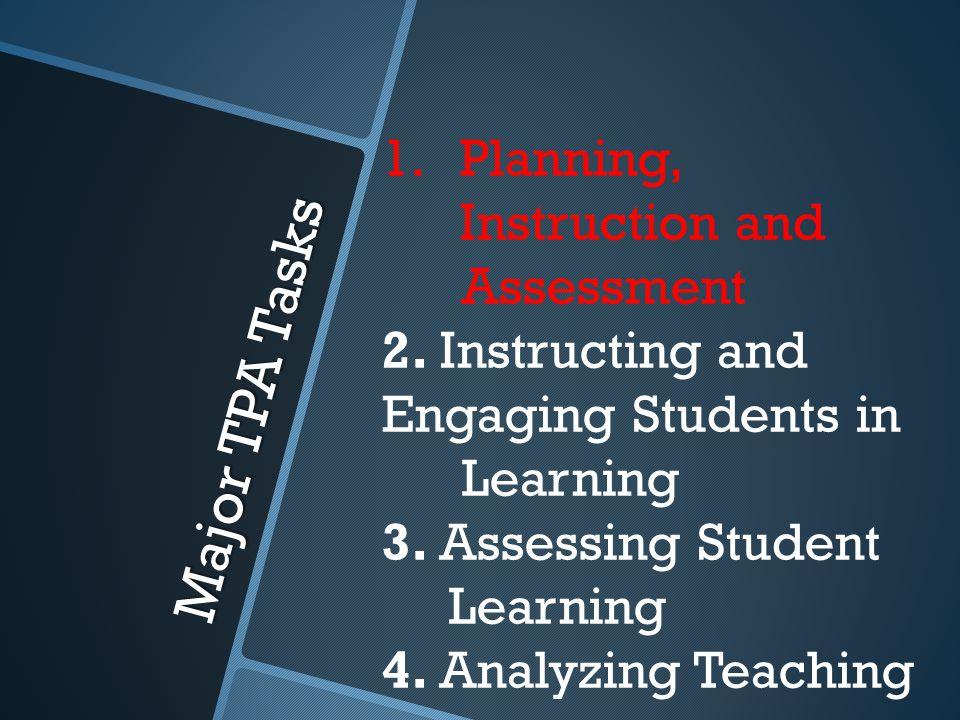 Major TPA Tasks 1.Planning, Instruction and Assessment 2.