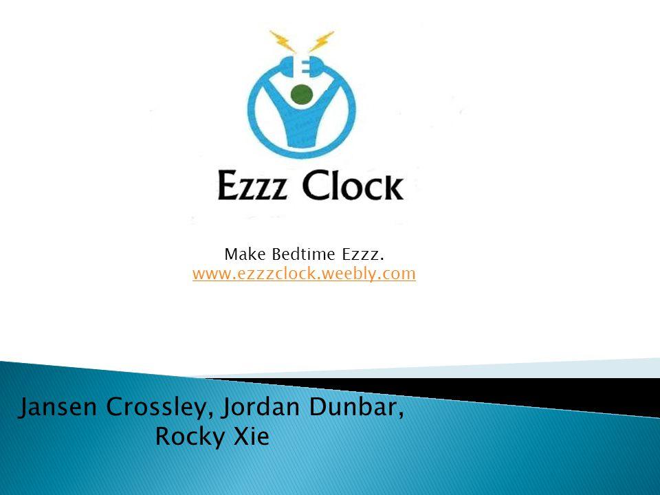 Jansen Crossley, Jordan Dunbar, Rocky Xie Make Bedtime Ezzz. www.ezzzclock.weebly.com