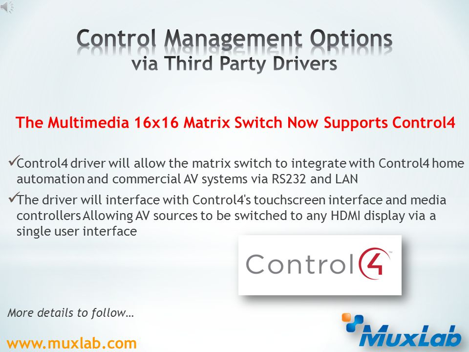 www.muxlab.com  Front Panel Control  RS232, USB  Built-in Webserver  3rd party drivers (i.e.