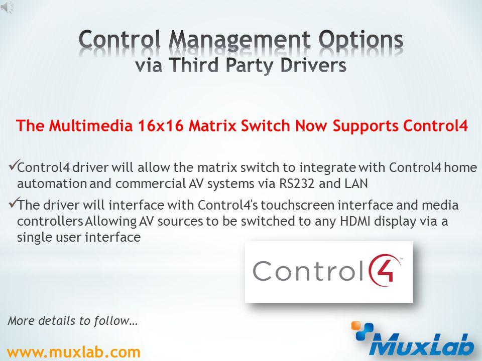 www.muxlab.com  Front Panel Control  RS232, USB  Built-in Webserver  3rd party drivers (i.e. Control4)