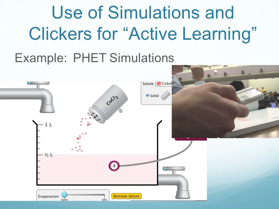 Use of Simulations and Clickers for Active Learning Example: PHET Simulations