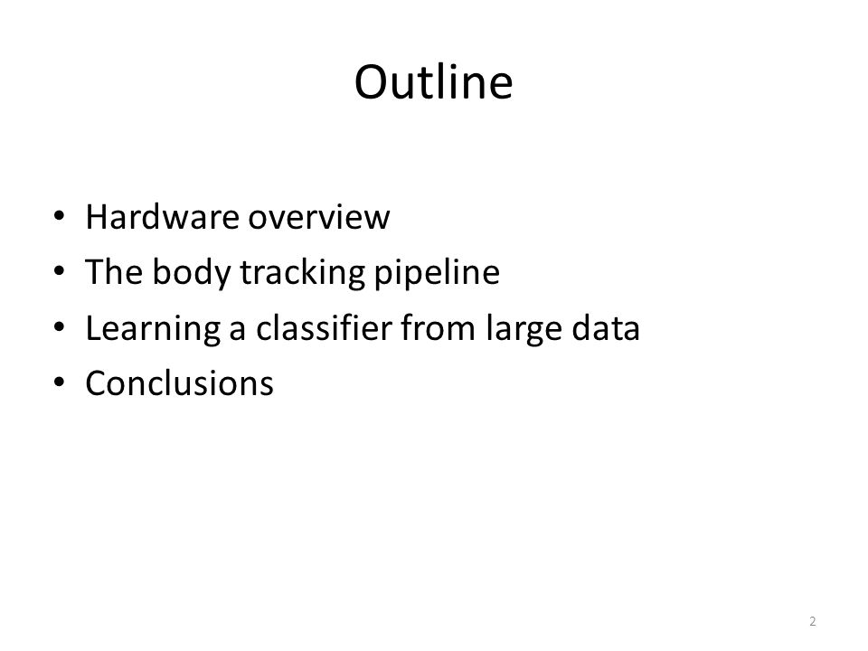 Outline Hardware overview The body tracking pipeline Learning a classifier from large data Conclusions 2