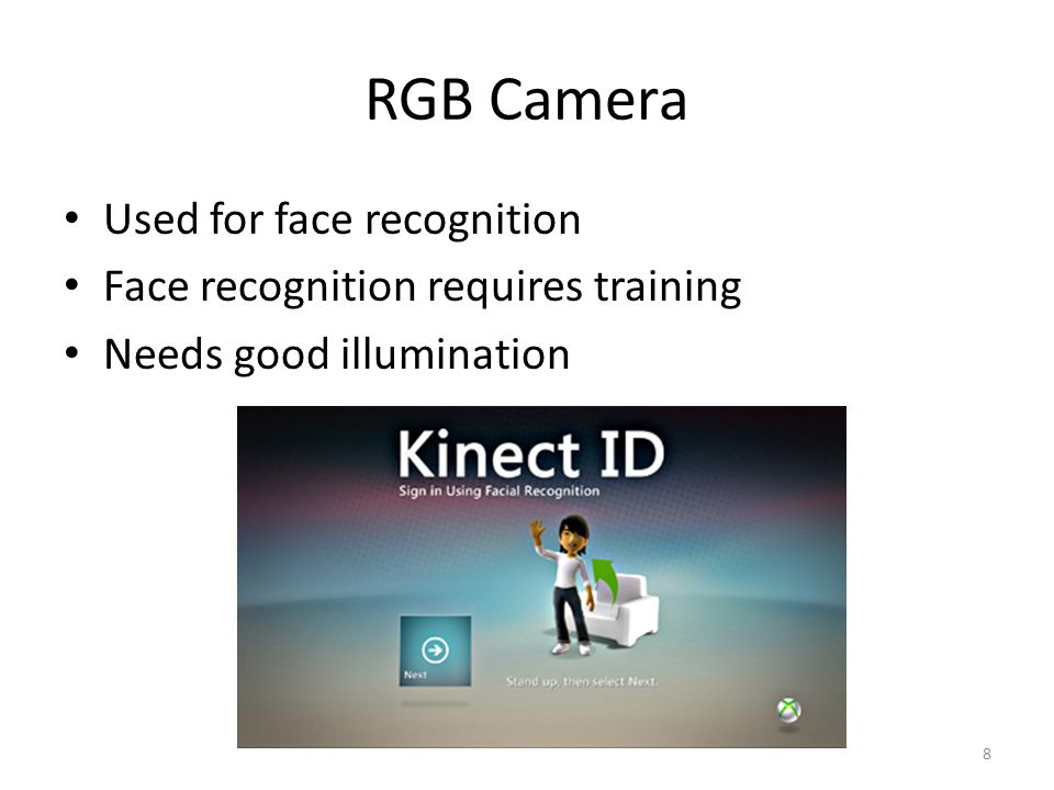 RGB Camera Used for face recognition Face recognition requires training Needs good illumination 8